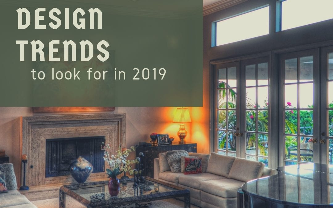 7 Design Trends Buyers Will be Looking for in 2019
