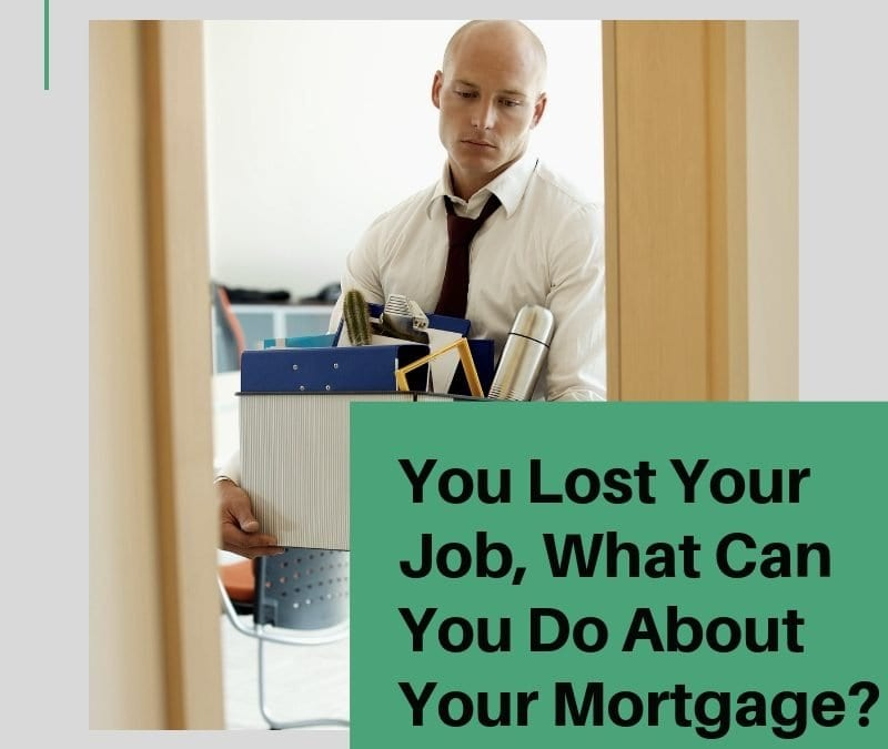 You Lost Your Job | What Can You Do About Your Mortgage?