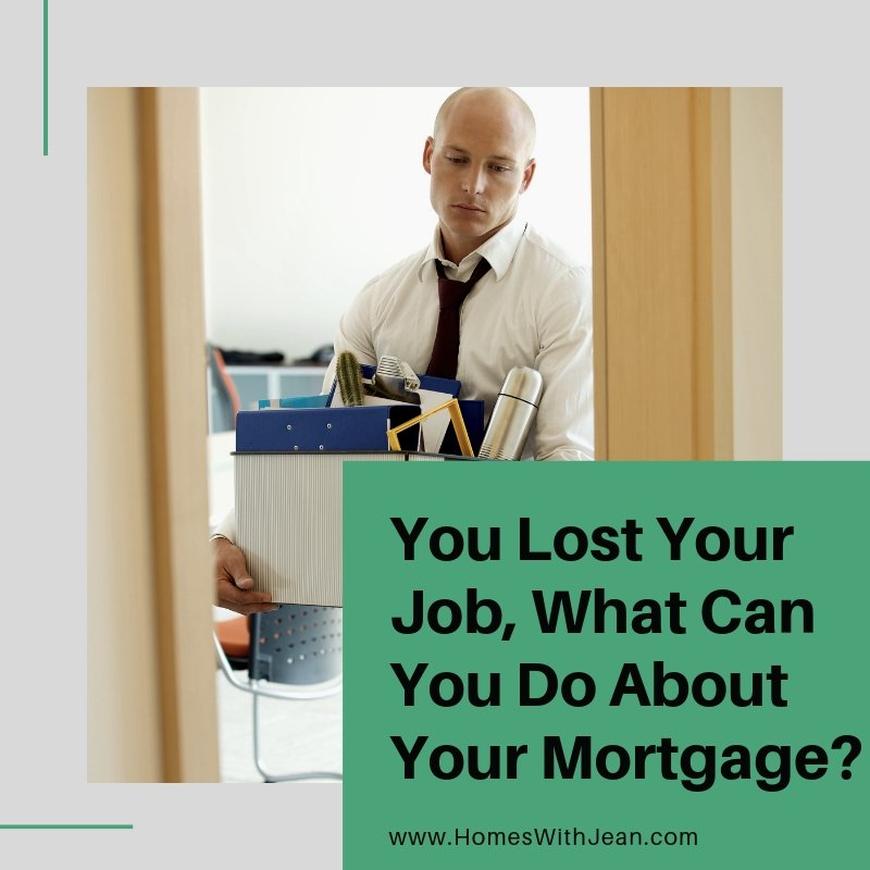 You Lost Your Job, What Can You Do About Your Mortgage?