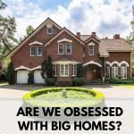 Are We Obsessed with Big Homes?