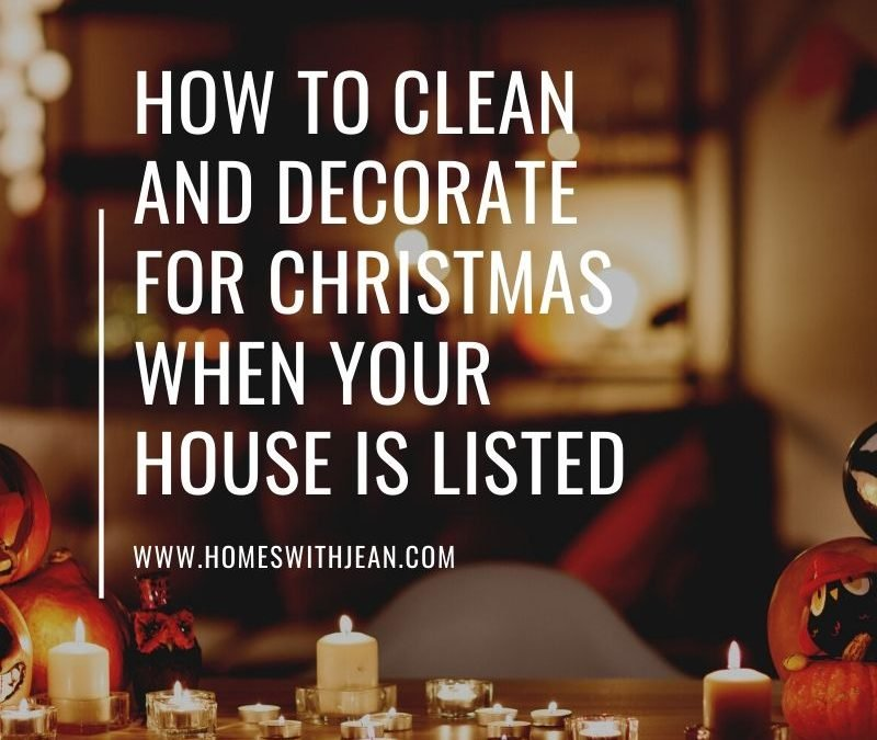 How to Clean and Decorate for Christmas When Your House is Listed