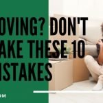 Moving? Don't Make These 10 Mistakes