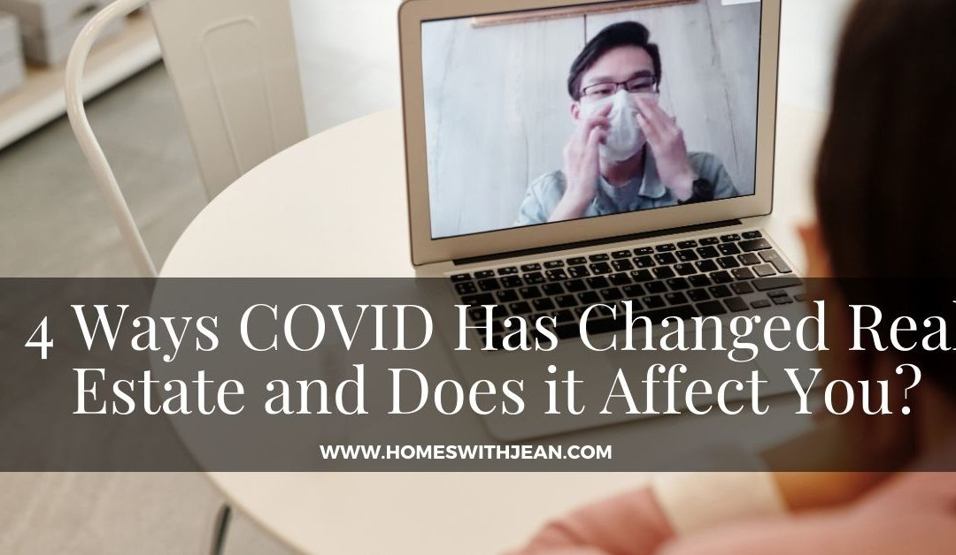 4 Ways COVID Has Changed Real Estate and Does it Affect You?