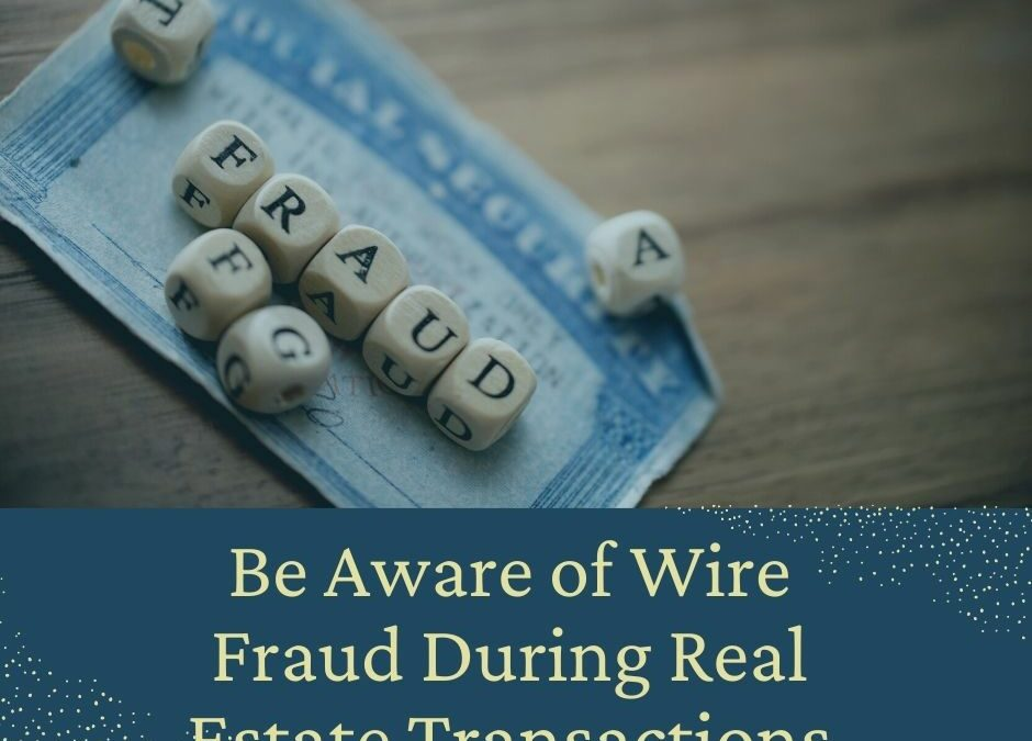 Be Aware of Wire Fraud During Real Estate Transactions