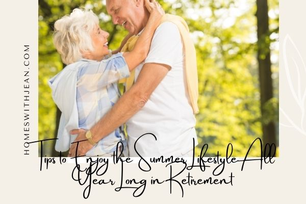 Tips to Enjoy the Summer Lifestyle All Year Long in Retirement