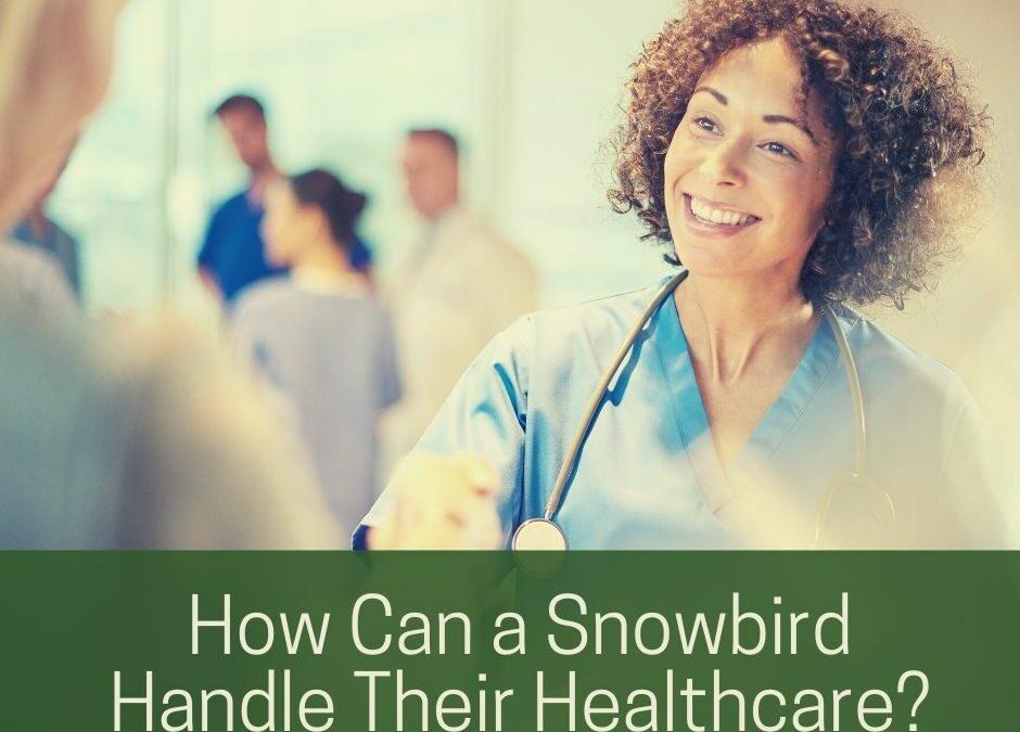 How Can a Snowbird Handle Their Healthcare?